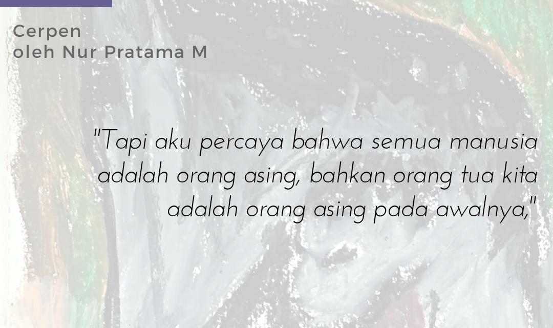 Cerpen Nur Pratama M | GADIS DAN ORANG ASING